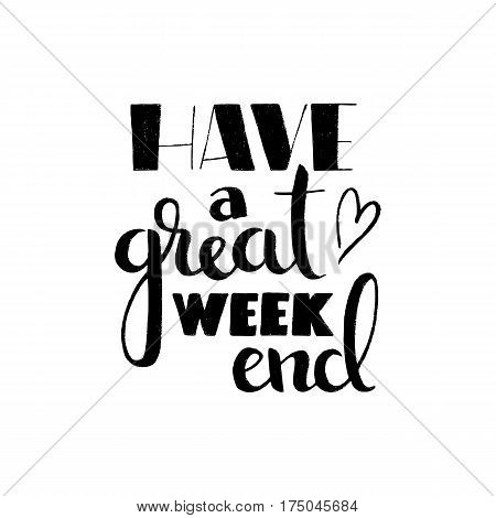 Have a great weekend handwritten lettering. Modern vector hand drawn calligraphy isolated on white background for your poster postcard or greeting card design