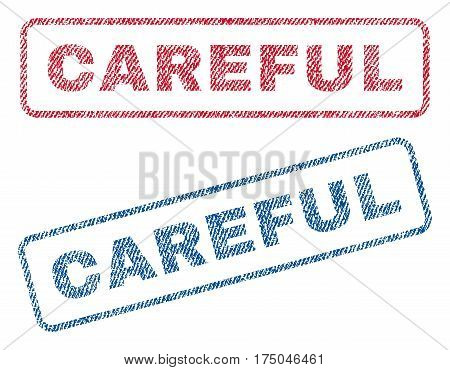 Careful text textile seal stamp watermarks. Blue red fabric vectorized texture. Vector caption inside rounded rectangular shape. Rubber sticker with fiber textile structure.