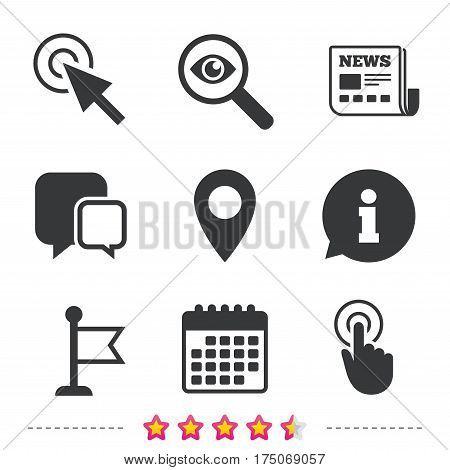 Mouse cursor icon. Hand or Flag pointer symbols. Map location marker sign. Newspaper, information and calendar icons. Investigate magnifier, chat symbol. Vector