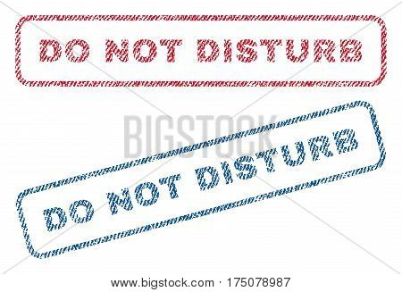 Do Not Disturb text textile seal stamp watermarks. Blue, red fabric vectorized texture. Vector tag inside rounded rectangular shape. Rubber sticker with fiber textile structure.