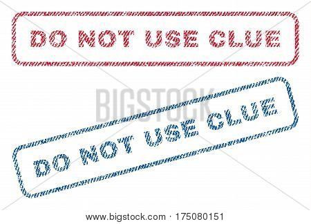 Do Not Use Clue text textile seal stamp watermarks. Blue, red fabric vectorized texture. Vector tag inside rounded rectangular banner. Rubber sign with fiber textile structure.