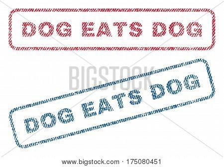 Dog Eats Dog text textile seal stamp watermarks. Blue, red fabric vectorized texture. Vector tag inside rounded rectangular banner. Rubber sticker with fiber textile structure.