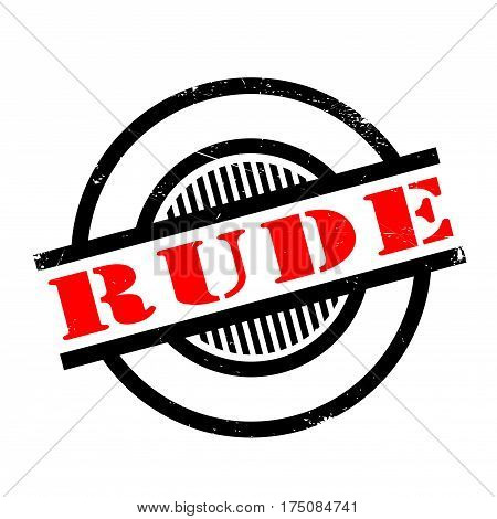 Rude rubber stamp. Grunge design with dust scratches. Effects can be easily removed for a clean, crisp look. Color is easily changed.