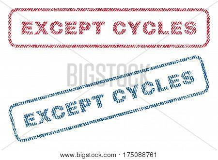Except Cycles text textile seal stamp watermarks. Blue, red fabric vectorized texture. Vector tag inside rounded rectangular shape. Rubber sticker with fiber textile structure.