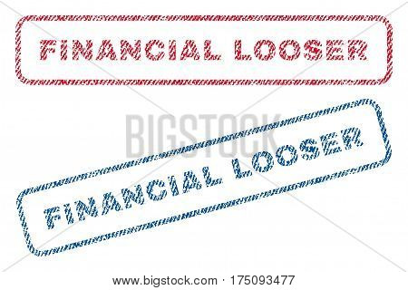 Financial Looser text textile seal stamp watermarks. Blue, red fabric vectorized texture. Vector tag inside rounded rectangular shape. Rubber sticker with fiber textile structure.