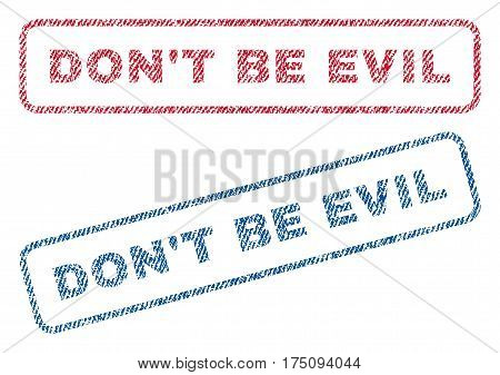 Don'T Be Evil text textile seal stamp watermarks. Blue, red fabric vectorized texture. Vector tag inside rounded rectangular banner. Rubber sign with fiber textile structure.