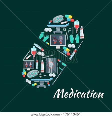 Medication poster of pill symbol and medicine tools. Vector healthcare therapy pills, syringe and scalpel, x-ray and blood dropper. Hospital surgery operation table or x-ray, crutch and surgeon gloves
