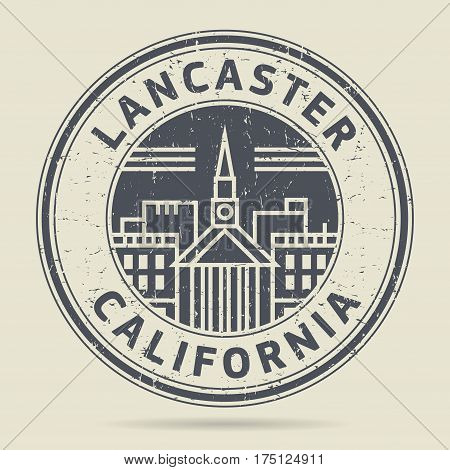 Grunge rubber stamp or label with text Lancaster California written inside vector illustration