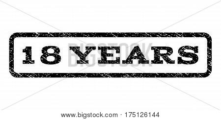 18 Years watermark stamp. Text caption inside rounded rectangle with grunge design style. Rubber seal stamp with dirty texture. Vector black ink imprint on a white background.