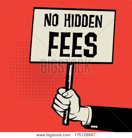 Poster in hand business concept with text No Hidden Fees vector illustration