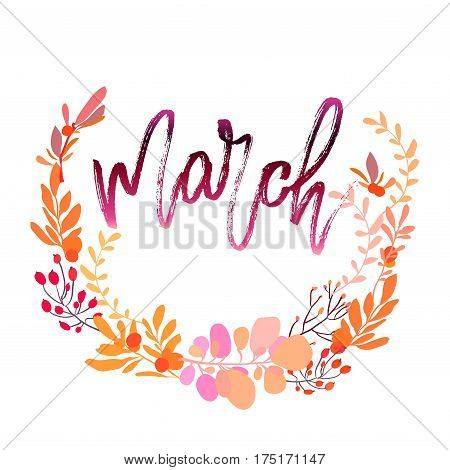 March postcard. Modern brush ink handwritten lettering calligraphy with floral wreath, spring summer yellow flowers branches and leaves. Decorative floral round frame Vector illustration stock vector