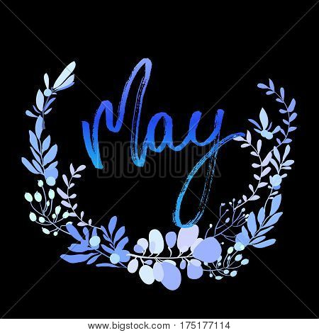May postcard. Modern brush ink handwritten lettering calligraphy with floral wreath and spring summer blue flowers branches, leaves. Decorative floral round frame. Vector illustration stock vector