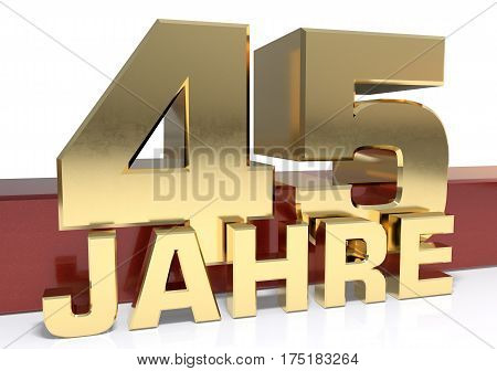 Golden digit forty five and the word of the year. Translated from the German - years.3D illustration
