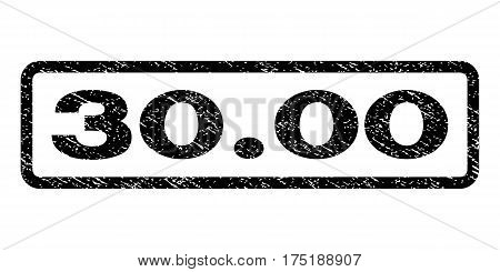 30.00 watermark stamp. Text caption inside rounded rectangle frame with grunge design style. Rubber seal stamp with dirty texture. Vector black ink imprint on a white background.