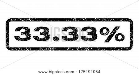 33.33 Percent watermark stamp. Text tag inside rounded rectangle with grunge design style. Rubber seal stamp with unclean texture. Vector black ink imprint on a white background.
