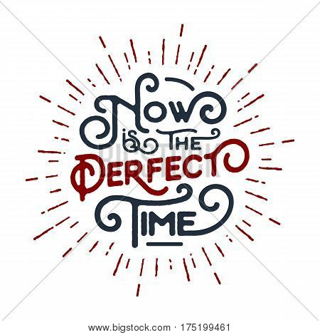 Inspirational red and black vector lettering on white background. Now is the perfect time.