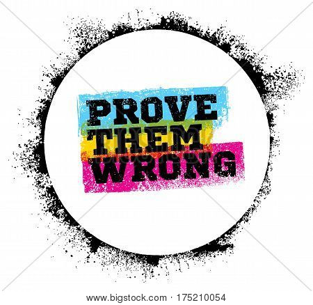 Inspiring motivation quote with text Prove Them Wrong. Vector typography poster design concept.