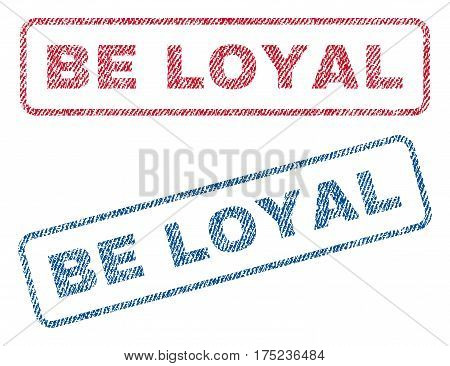 Be Loyal text textile seal stamp watermarks. Blue, red fabric vectorized texture. Vector tag inside rounded rectangular banner. Rubber emblem with fiber textile structure.