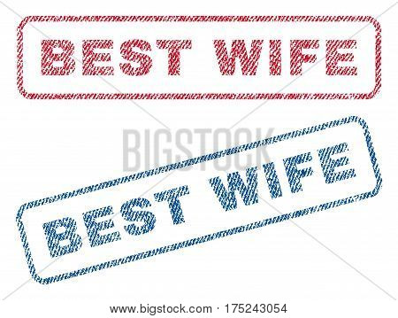 Best Wife text textile seal stamp watermarks. Blue, red fabric vectorized texture. Vector caption inside rounded rectangular shape. Rubber sign with fiber textile structure.
