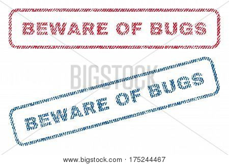 Beware Of Bugs text textile seal stamp watermarks. Blue, red fabric vectorized texture. Vector caption inside rounded rectangular banner. Rubber sign with fiber textile structure.