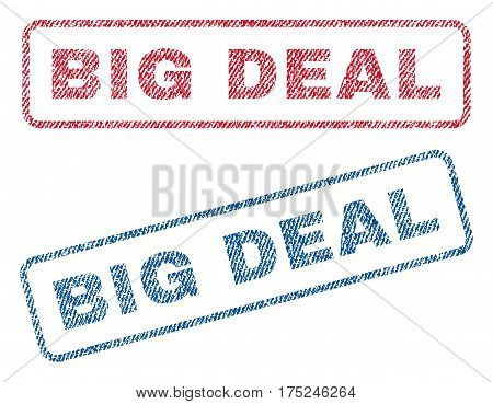 Big Deal text textile seal stamp watermarks. Blue, red fabric vectorized texture. Vector tag inside rounded rectangular banner. Rubber sticker with fiber textile structure.