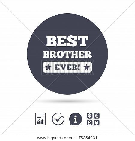 Best brother ever sign icon. Award symbol. Exclamation mark. Report document, information and check tick icons. Currency exchange. Vector
