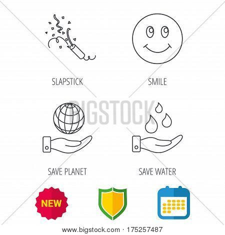 Save water, save planet and slapstick icons. Smiling face linear sign. Shield protection, calendar and new tag web icons. Vector