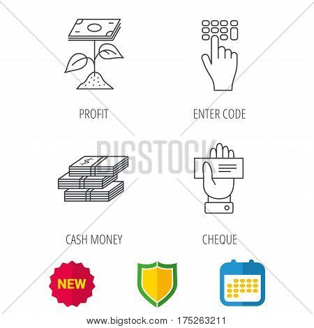 Cash money, cheque and profit icons. Enter code linear sign. Shield protection, calendar and new tag web icons. Vector
