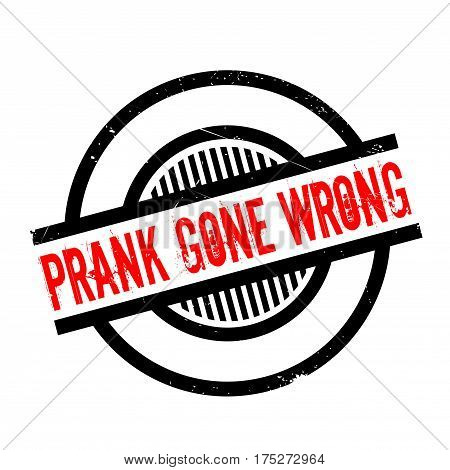 Prank Gone Wrong rubber stamp. Grunge design with dust scratches. Effects can be easily removed for a clean, crisp look. Color is easily changed.