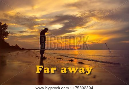 Creative conceptual,Far Away word on photo with man alone on the beach during sunset.Calm sea with rippling waves.