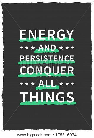 Energy and persistence conquer all things. Motivation quote. Positive inspirational affirmation for poster banner. Creative vector typography concept design illustration.