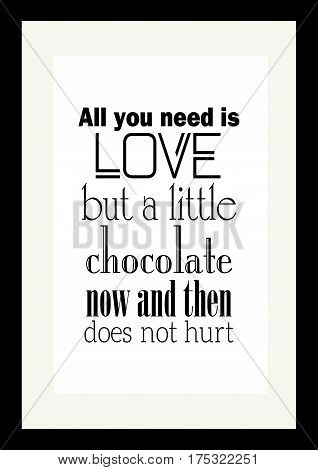 Typographic food quotes for the menu. All you need is love but a little chocolate now and then does not hurt.