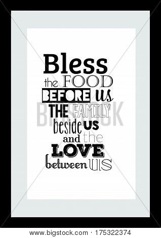 Typographic food quotes for the menu. Bless the food before us the family beside us the love between us.
