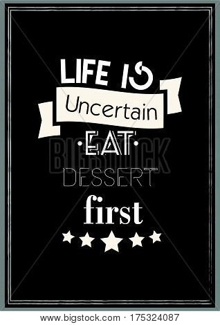 Typography food quotes for the menu. Life is uncertain eat desesert first.