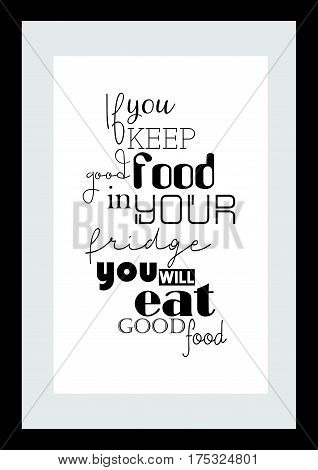 Typography food quotes for the menu. If you keep good food in your fridge, you will eat good food.