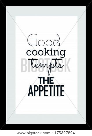 Typography food quotes for the menu. Inspirational quote: Good cooking tempts the appetite.