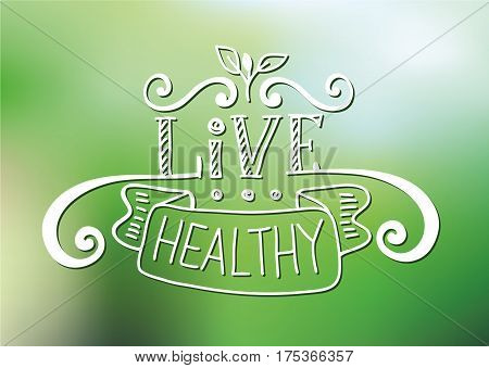Vector design template with hand-lettering text - live healthy - motivational and inspirational poster on blur green background. Card for health and fitness centers, studios, organic good stores
