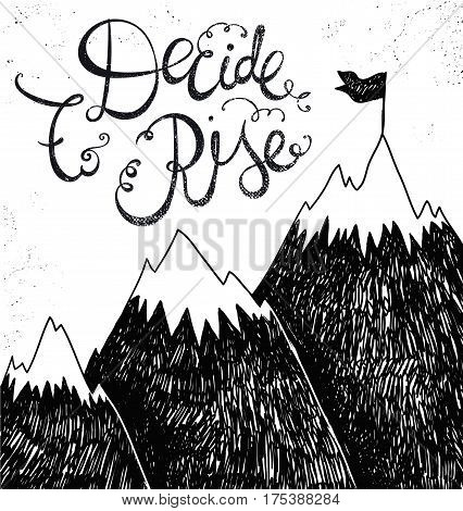 Motivational Hand lettering with mountain illustration. Can be used for print bags, t-shirts, home decor, posters, cards and for web banners, blogs, advertisement . Decide to rise