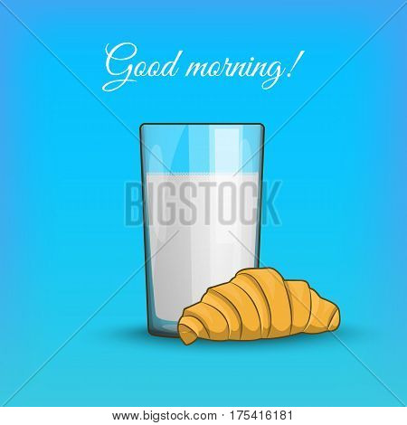 Good Morning, Breakfast Croissant With Milk In A Transparent Cup