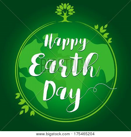 Happy Earth Day hand lettering globe leaf card. World environment day vector background, save the earth. Green day, eco friendly ecology concept