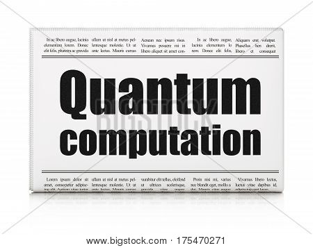 Science concept: newspaper headline Quantum Computation on White background, 3D rendering