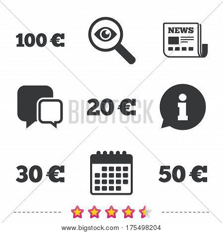 Money in Euro icons. 100, 20, 30 and 50 EUR symbols. Money signs Newspaper, information and calendar icons. Investigate magnifier, chat symbol. Vector