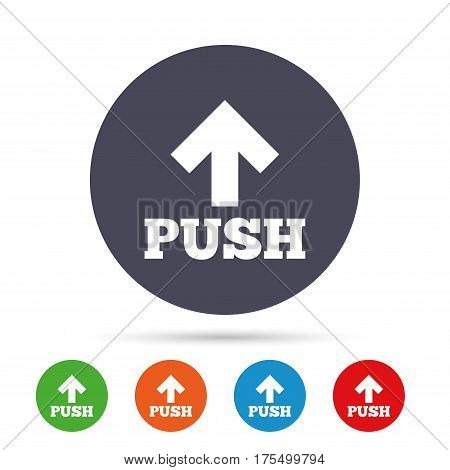 Push action sign icon. Press arrow symbol Round colourful buttons with flat icons. Vector