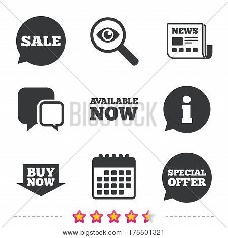 Sale icons. Special offer speech bubbles symbols. Buy now arrow shopping signs. Available now. Newspaper, information and calendar icons. Investigate magnifier, chat symbol. Vector