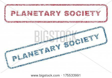 Planetary Society text textile seal stamp watermarks. Blue red fabric vectorized texture. Vector caption inside rounded rectangular shape. Rubber sticker with fiber textile structure.