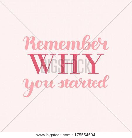Remember Why You Started Vector Motivation Phrase. Vector Hand Drawn Motivation Lettering. Handwritten Inspirational Quotes for Posters, Banners and Cards.