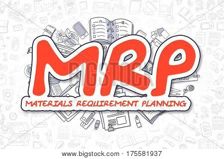 Doodle Illustration of Mrp - Materials Requirement Planning, Surrounded by Stationery. Business Concept