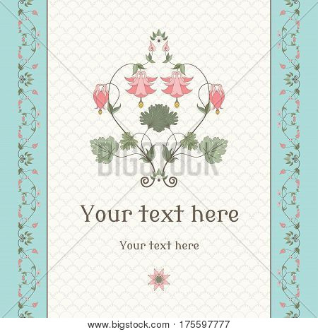 Vector card. Vintage pattern and border in modern style. Aquilegia plants contain flowers buds and leaves. Place for your text. Perfect for invitations announcement or greetings.