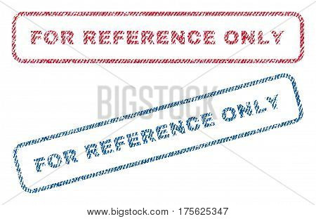 For Reference Only text textile seal stamp watermarks. Blue, red fabric vectorized texture. Vector caption inside rounded rectangular banner. Rubber sign with fiber textile structure.