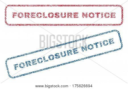 Foreclosure Notice text textile seal stamp watermarks. Blue, red fabric vectorized texture. Vector caption inside rounded rectangular banner. Rubber sign with fiber textile structure.